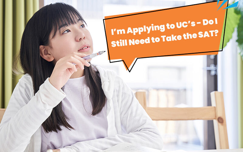 I'm Applying to UC's - Do I Still Need to Take the SAT?